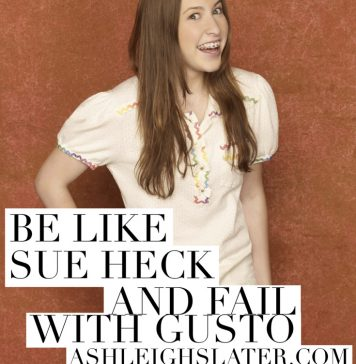 Be Like Sue Heck and Fail With Gusto
