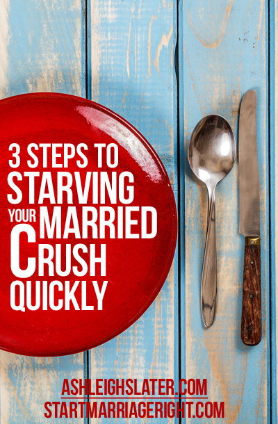 3 Steps to Starving Your Married Crush Quickly