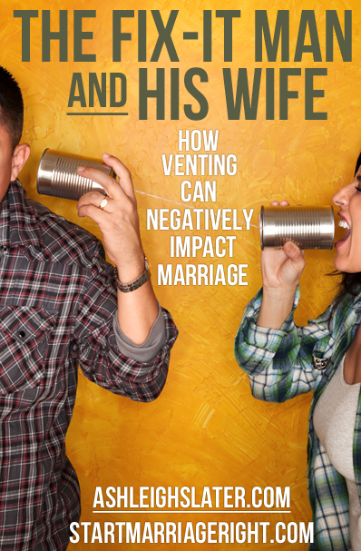 The Fix-It Man and His Wife: How Venting Can Negatively Impact Marriage
