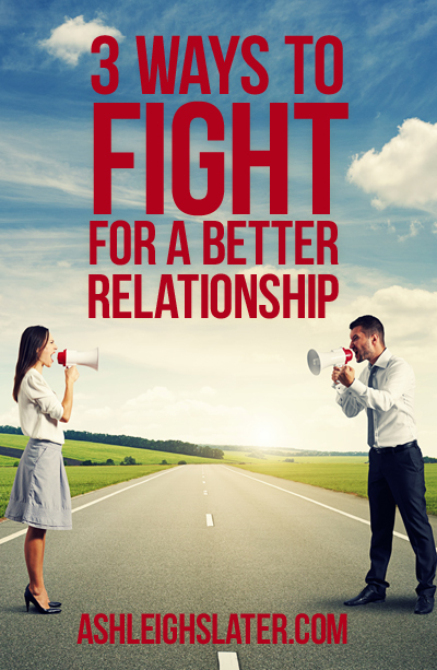 3 Ways to Fight for a Better Relationship