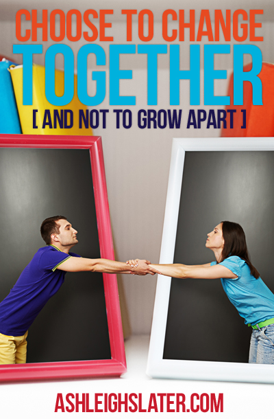 Change Together or Grow Apart