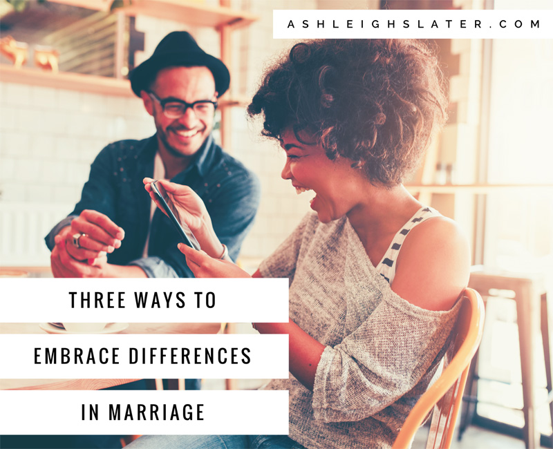 Three Ways to Embrace Differences in Marriage