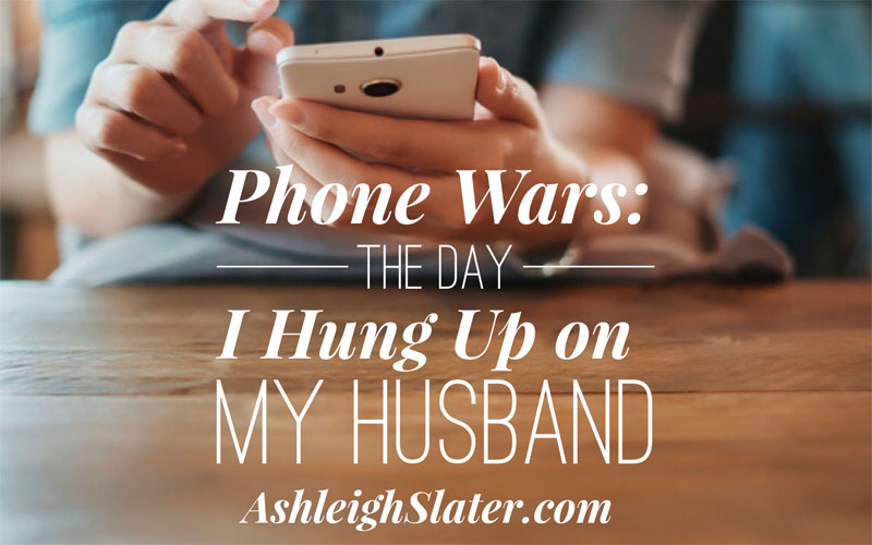 Phone Wars: The Day I Hung Up on My Husband