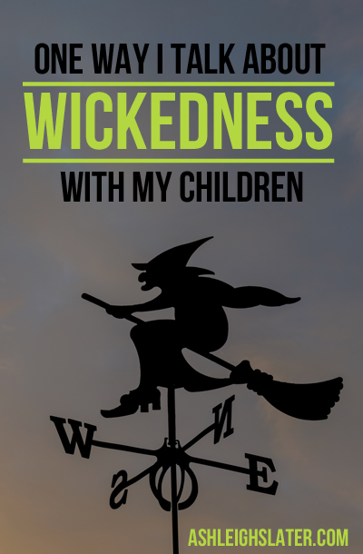 One Way I Talk About Wickedness with My Children
