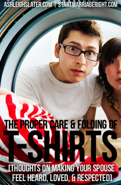 The Proper Care & Folding of T-Shirts [Thoughts on Making Your Spouse Feel Heard, Loved, & Respected]