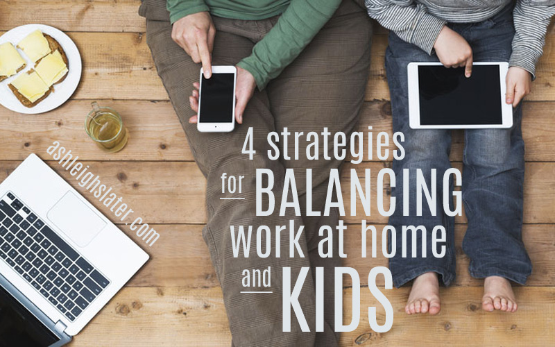 Here are 4 doable strategies for balancing work at home and kids.