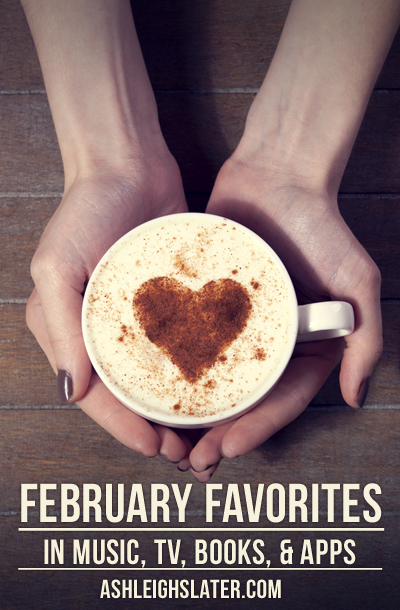 February Favorites in Music, TV, Books, & Apps