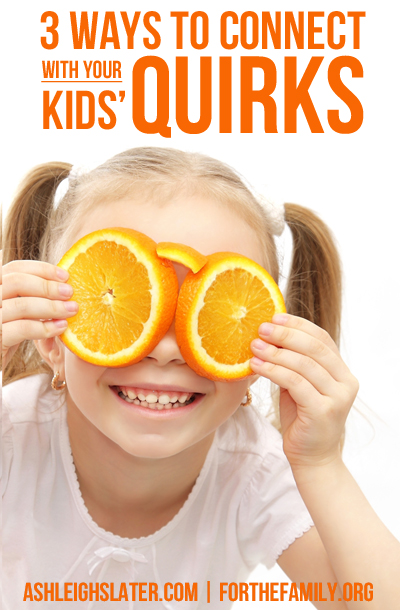 3 Ways to Connect with Your Kids' Quirks