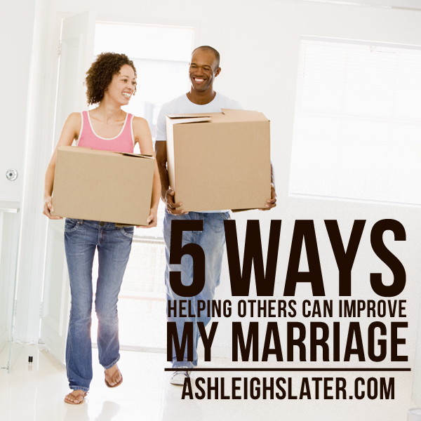 5 Ways Helping Others Can Improve My Marriage