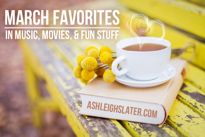 March Favorites in Music, Movies, and Fun Stuff
