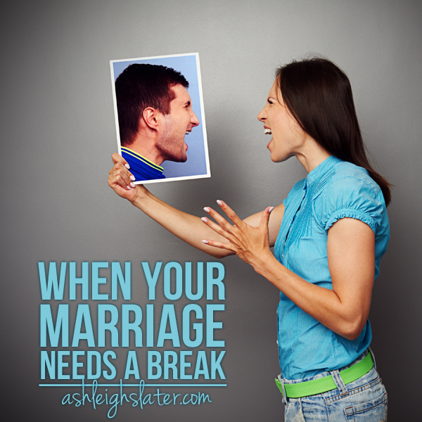When Your Marriage Needs a Break