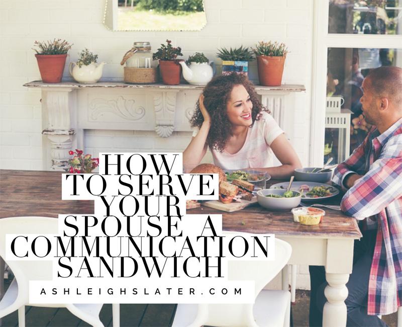 How to Serve Your Spouse a Communication Sandwich