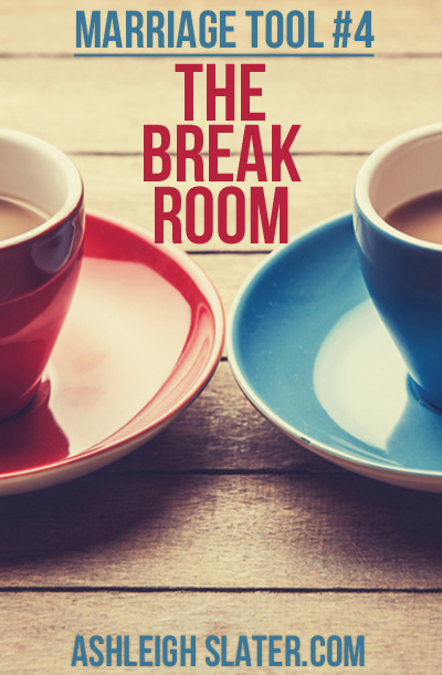 Marriage Tool #4: The Break Room