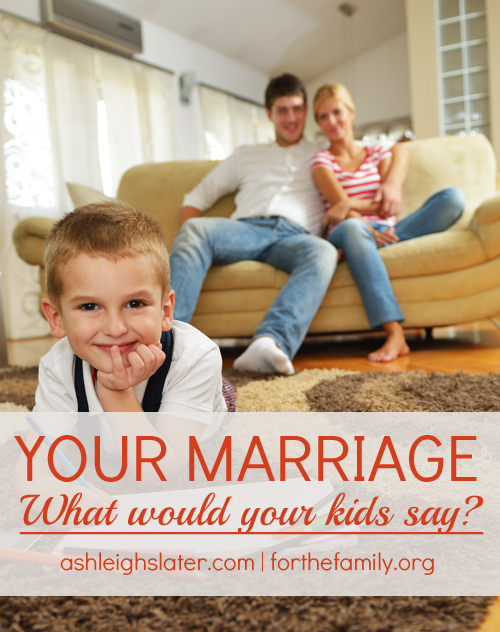 Your Marriage: What Would Your Kids Say?