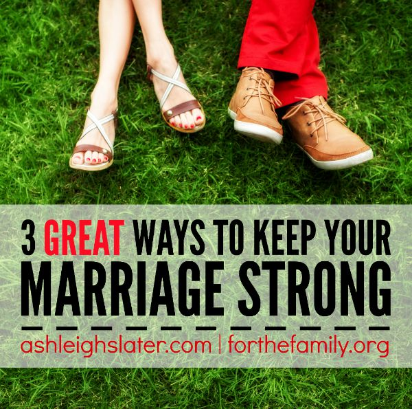 3 Great Ways to Keep Your Marriage Strong
