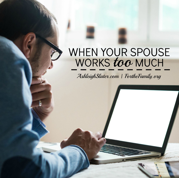 When Your Spouse Works Too Much