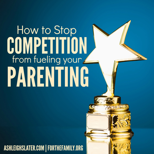 How to Stop Competition from Fueling Your Parenting