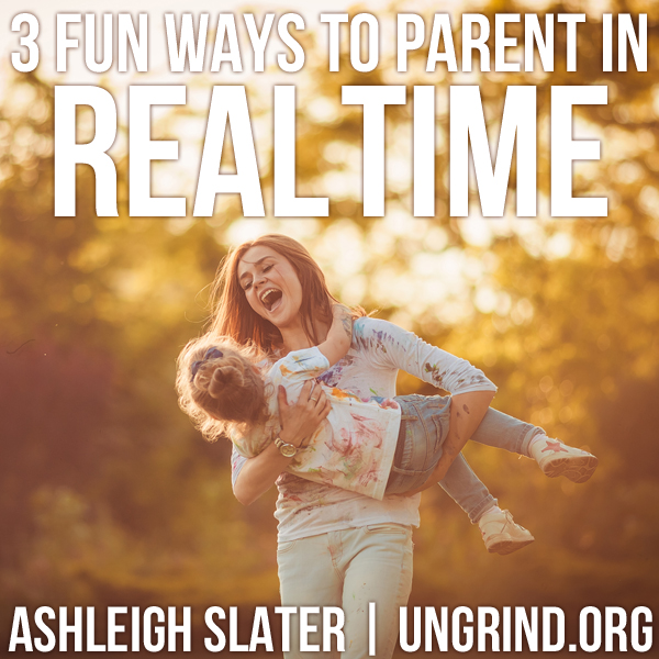 3 Fun Ways to Parent in Real Time