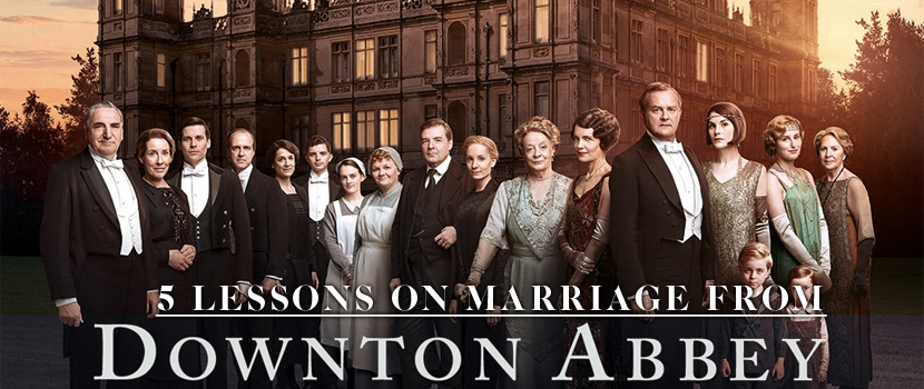 5 Lessons on Marriage from Downton Abbey
