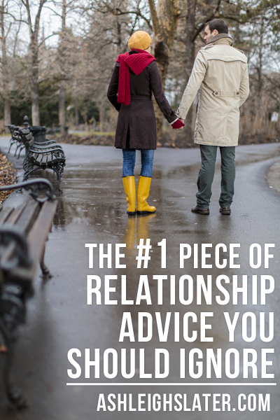 The #1 Piece of Relationship Advice You Should Ignore