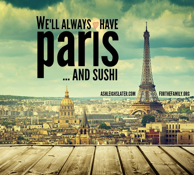 We'll Always Have Paris ... and Sushi