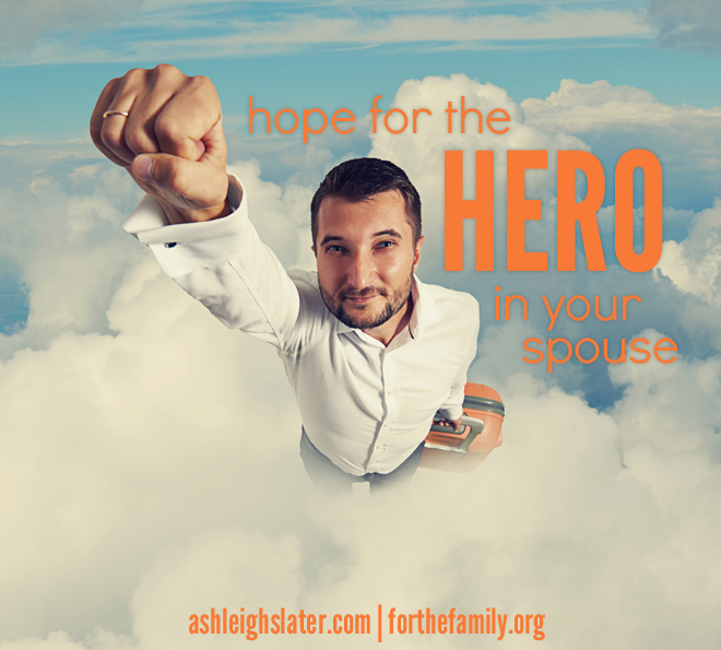Hope for the Hero in Your Spouse