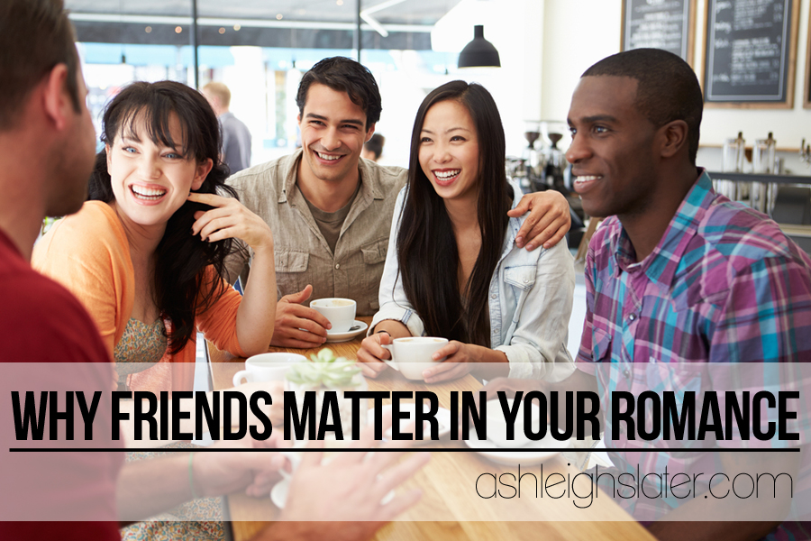 Why Friends Matter in Your Romance