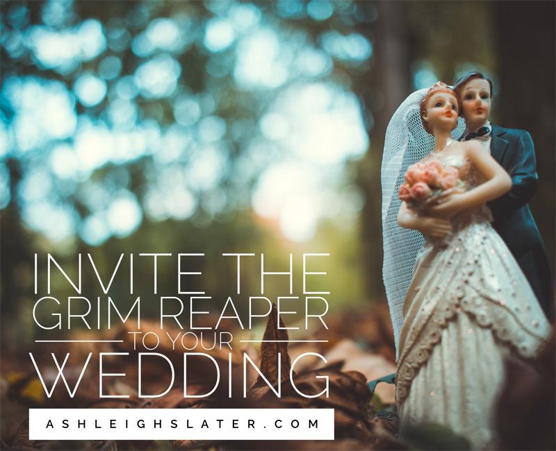 Invite the Grim Reaper to Your Wedding