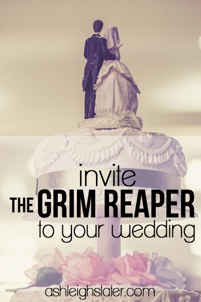 Invite the Grim Reaper to Your Wedding