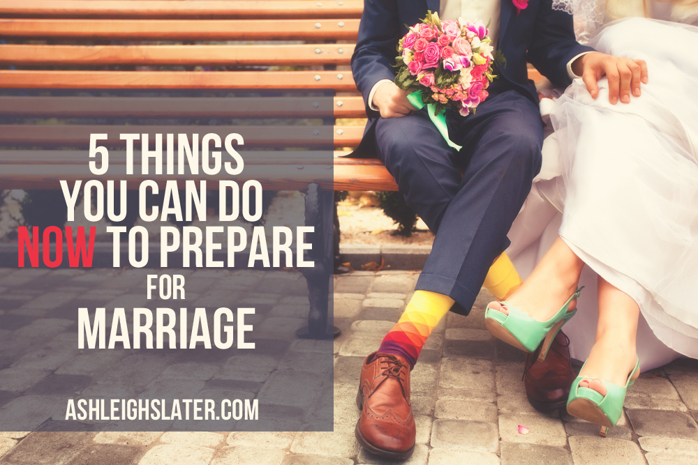 5 Things You Can Do Now to Prepare for Marriage