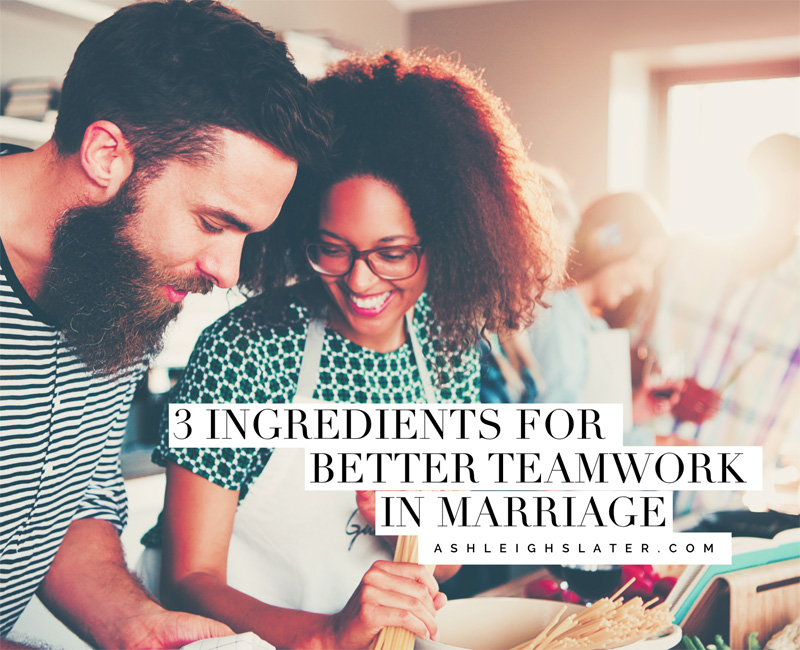 3 Ingredients for Better Teamwork in Marriage