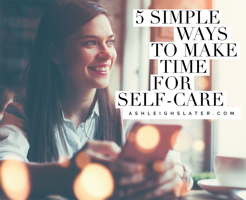 5 Simple Ways to Make Time for Self-Care