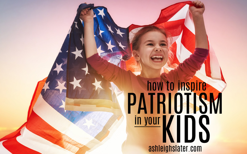 How to Inspire Patriotism in Your Kids
