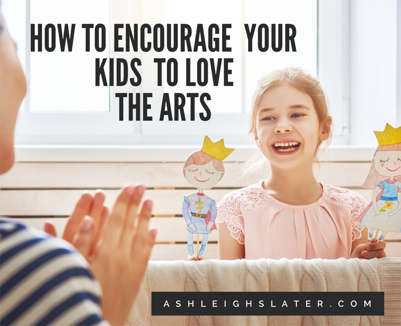 How to Encourage Your Kids to Love the Arts