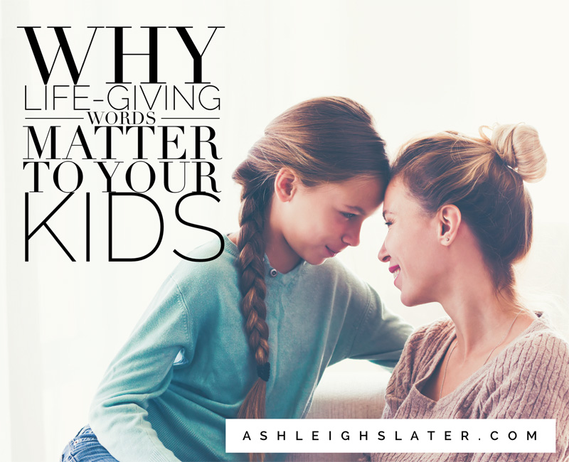 Why Life-Giving Words Matter to Your Kids