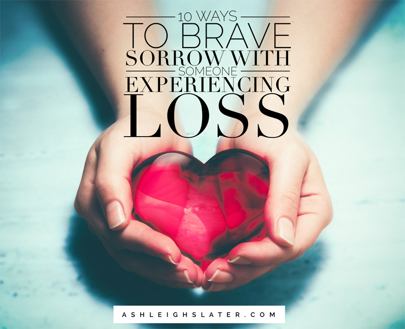 10 Ways to Brave Sorrow With Someone Experiencing Loss