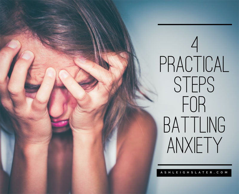 4 Practical Steps to Battling Anxiety