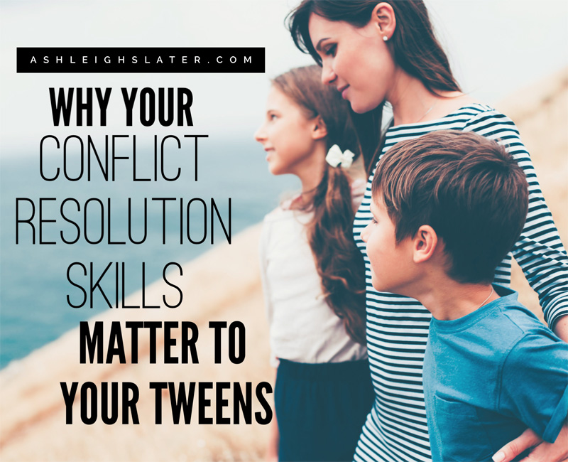 Why Your Conflict Resolution Skills Matter to Your Tweens