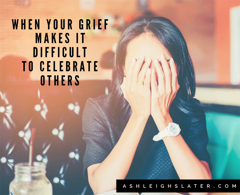 When Your Grief Makes It Difficult to Celebrate Others
