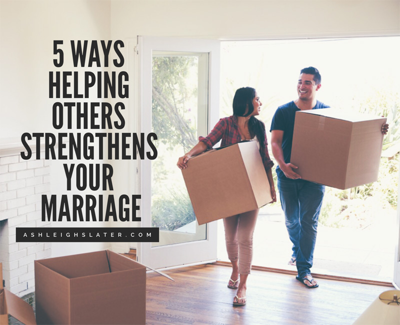 5 Ways Helping Others Strengthens Your Marriage
