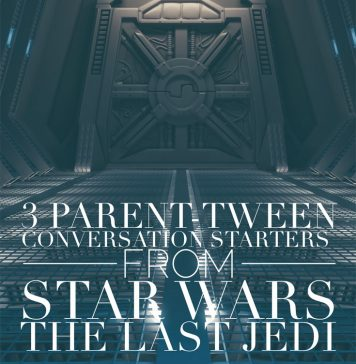 "3 Parent-Tween Conversation Starters from ""Star Wars: The Last Jedi"""