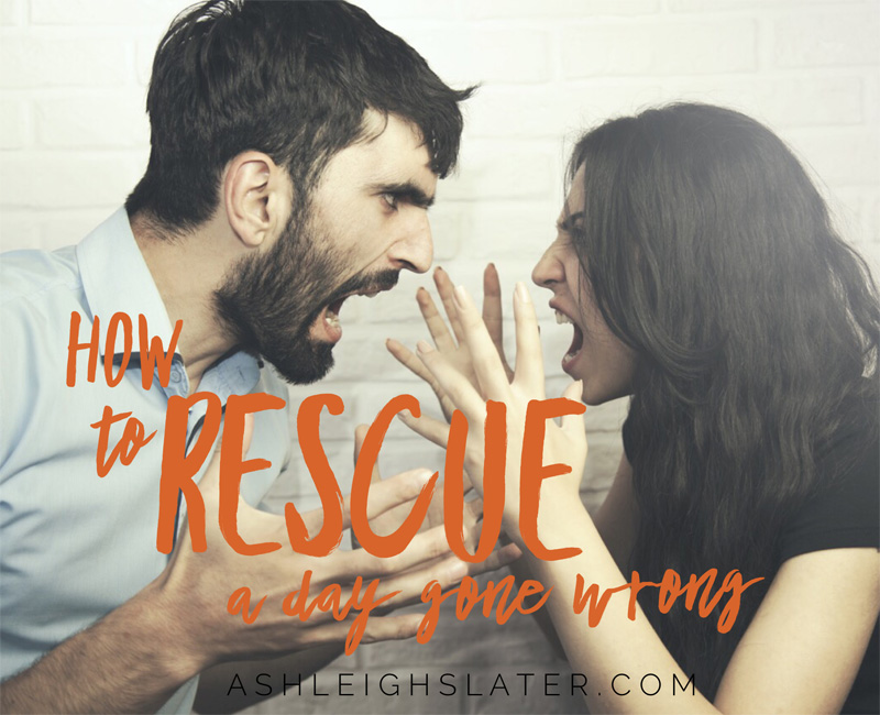 How to Rescue a Day Gone Wrong