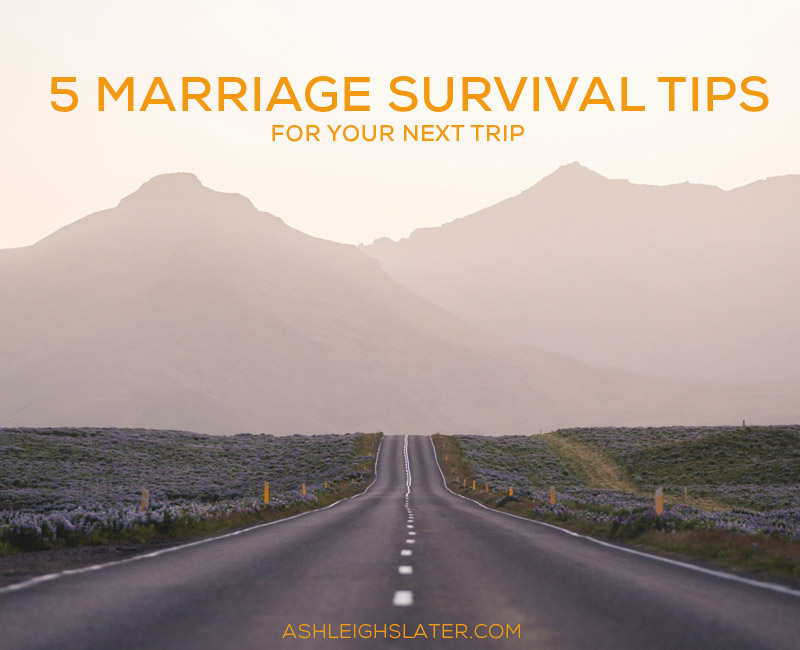 5 Marriage Survival Tips for Your Next Trip